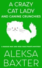 A Crazy Cat Lady and Canine Crunchies ebook by Aleksa Baxter