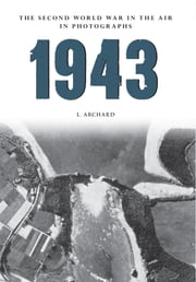 1943 - The Second World War in the Air in Photographs ebook by Louis Archard