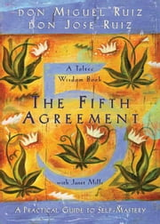 The Fifth Agreement: A Practical Guide to Self-Mastery ebook by don Miguel Ruiz,don Jose Ruiz,Janet Mills