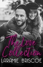 The Love Collection ebook by Laramie Briscoe
