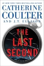 The Last Second 電子書籍 by Catherine Coulter, J.T. Ellison