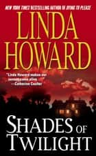 Shades of Twilight ebook by Linda Howard