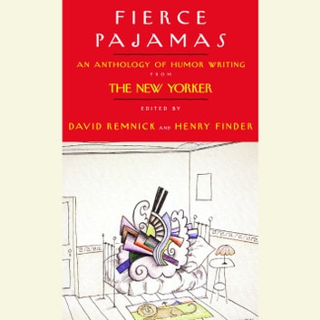 Fierce Pajamas - Selected Humor Writing from The New Yorker audiobook by David Remnick,Henry Finder