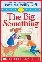 Fiercely and Friends: The Big Something ebook by Patricia Reilly Giff