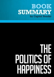 Summary of The Politics of Happiness: What Government Can Learn from the New Research on Well-Being - Derek Bok ebook by Capitol Reader