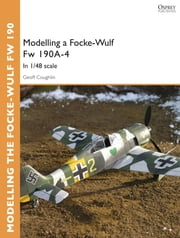 Modelling a Focke-Wulf Fw 190A-4 - In 1/48 scale ebook by Geoff Coughlin