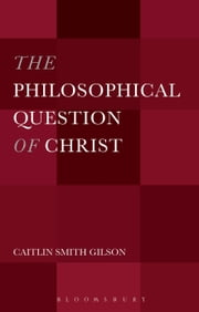 The Philosophical Question of Christ ebook by Dr. Caitlin Smith Gilson