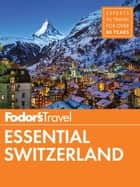 Fodor's Essential Switzerland ebook by Fodor's Travel Guides