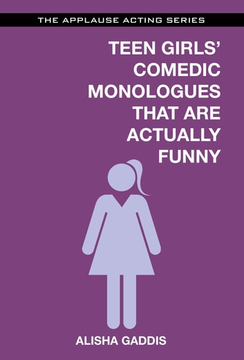 Teen Girls' Comedic Monologues That Are Actually Funny ebook by Alisha Gaddis