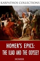 Homer's Epics: The Iliad and The Odyssey ebook by Homer