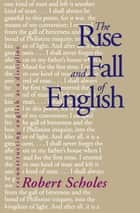 The Rise and Fall of English ebook by Robert Scholes