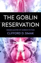 The Goblin Reservation ebook by Clifford D. Simak