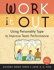 Work it Out - Using Personality Type to Improve Team Performance ebook by Sandra Krebs Hirsh