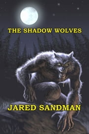 The Shadow Wolves ebook by Jared Sandman