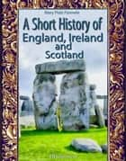 A Short History of England, Ireland and Scotland: Illustrated ebook by Mary Platt Parmele