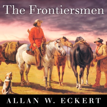 The Frontiersmen - A Narrative Hörbuch by Allan W. Eckert