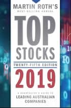 Top Stocks 2019 - A Sharebuyer's Guide to Leading Australian Companies ebook by Martin Roth