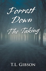 Forrest Down - The Taking ebook by T.L. Gibson