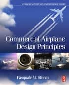 Commercial Airplane Design Principles ebook by Pasquale M Sforza