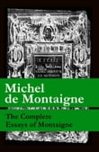 The Complete Essays of Montaigne (107 annotated essays in 1 eBook + The Life of Montaigne + The Letters of Montaigne)