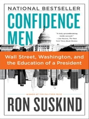 Confidence Men - Wall Street, Washington, and the Education of a President ebook by Ron Suskind