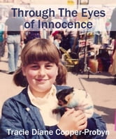 Through The Eyes Of Innocence ebook by Tracie Diane Cooper-Probyn