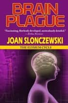 Brain Plague ebook by Joan Slonczewski