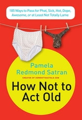 How Not to Act Old ebook by Pamela Redmond Satran