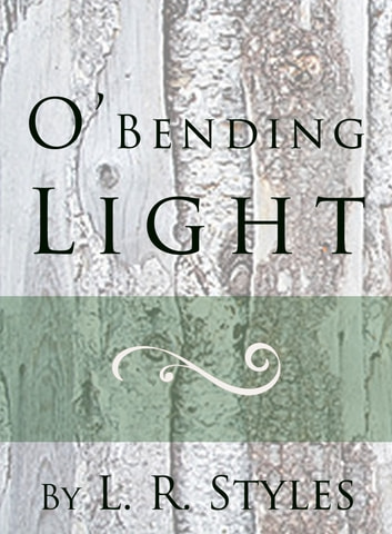 O' Bending Light ebook by L. R. Styles
