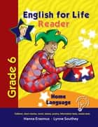 English for Life Reader Grade 6 Home Language ebook by Hanna Erasmus, Lynne Southey