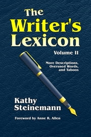 The Writer's Lexicon Volume II: More Descriptions, Overused Words, and Taboos ebook by Kathy Steinemann