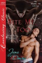 Bite Me, Too ebook by Jana Downs
