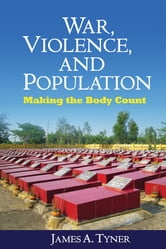 War, Violence, and Population - Making the Body Count ebook by James A. Tyner