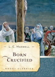 Born Crucified ebook by L. E. E. Maxwell,Henry Blackaby,Tom Blackaby