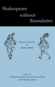 Shakespeare without Boundaries - Essays in Honor of Dieter Mehl ebook by Christa Jansohn, Lena Cowen Orlin, Stanley Wells,...