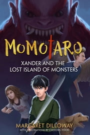 Momotaro: Xander and the Lost Island of Monsters ebook by Margaret Dilloway,Choong Yoon