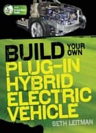 Build Your Own Plug-In Hybrid Electric Vehicle ebook by Seth Leitman