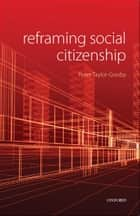 Reframing Social Citizenship ebook by Peter Taylor-Gooby