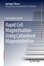 Rapid Cell Magnetisation Using Cationised Magnetoferritin ebook by Sara Correia Carreira