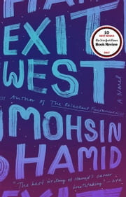 Exit West - A Novel ebook by Mohsin Hamid