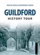 Guildford History Tour ebook by David Rose,Bernard Parke