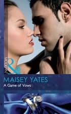 A Game of Vows (Mills & Boon Modern) ebook by Maisey Yates