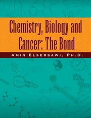 Chemistry, Biology and Cancer: The Bond - The Bond ebook by Amin Elsersawi, Ph.D.