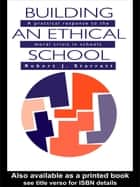Building An Ethical School ebook by Robert J. Starratt