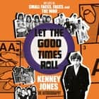 Let the Good Times Roll - My Life in Small Faces, Faces, and The Who Hörbuch by Kenney Jones, David John, Kenney Jones