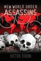New World Order Assassins ebook by Victor Thorn