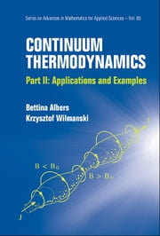Continuum Thermodynamics - Part II: Applications and Examples ebook by Bettina Albers,Krzysztof Wilmanski