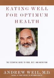 Eating Well for Optimum Health ebook by Andrew Weil, M.D.