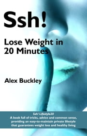 Lose Weight In 20 Minutes - Lifestyle20 ebook by Alex Buckley