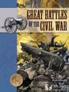 Great Battles of the Civil War ebook by Katie Marsico, Britannica Digital Learning